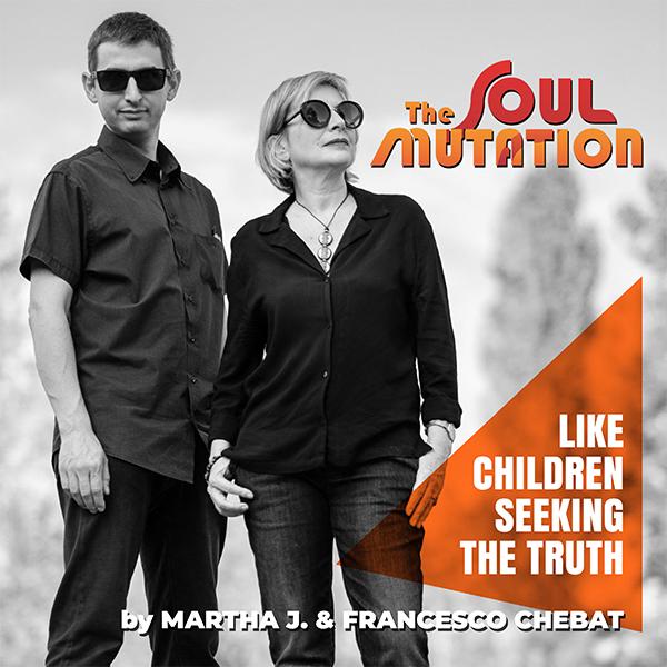 Martha J. and Chebat THE SOUL MUTATION Like-Children-Seeking-the-Truth---copertina